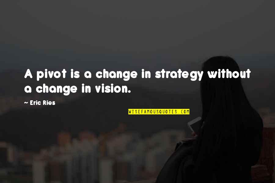 Individuality In Divergent Quotes By Eric Ries: A pivot is a change in strategy without