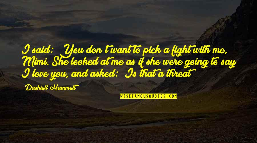 "Individuality In The Scarlet Letter Quotes By Dashiell Hammett: I said: ""You don't want to pick a"