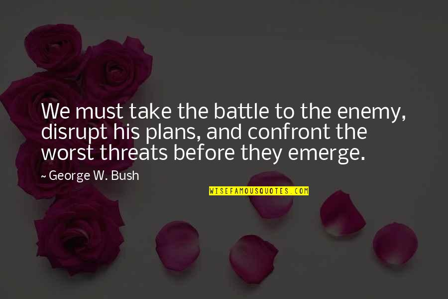 Individuality In The Scarlet Letter Quotes By George W. Bush: We must take the battle to the enemy,