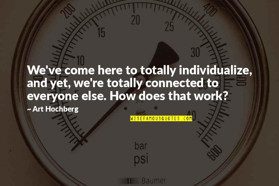 Individualize Quotes By Art Hochberg: We've come here to totally individualize, and yet,