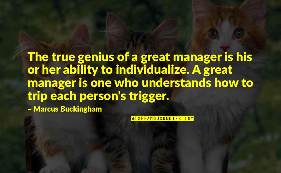Individualize Quotes By Marcus Buckingham: The true genius of a great manager is