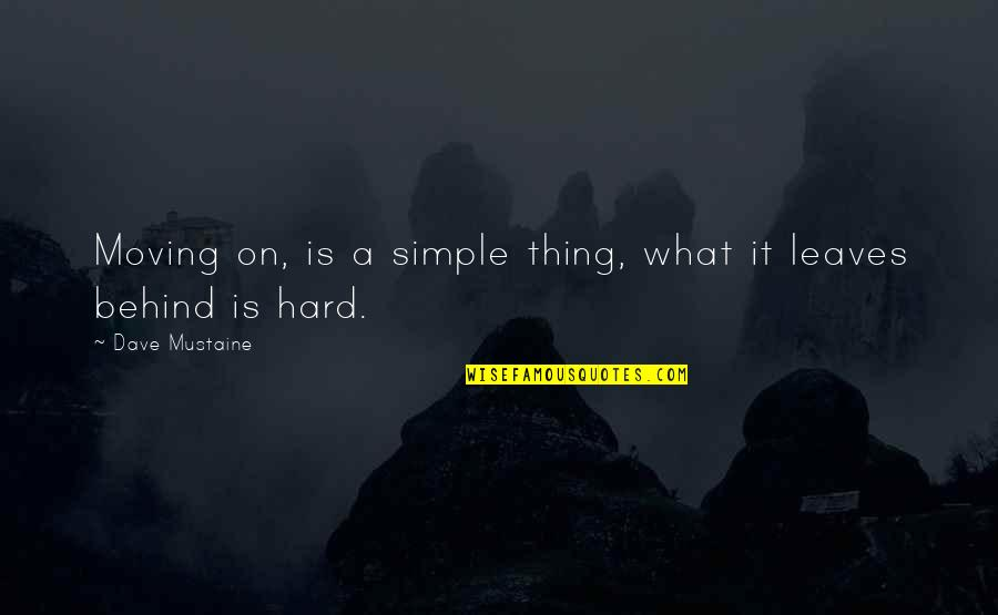 Indochina War Quotes By Dave Mustaine: Moving on, is a simple thing, what it