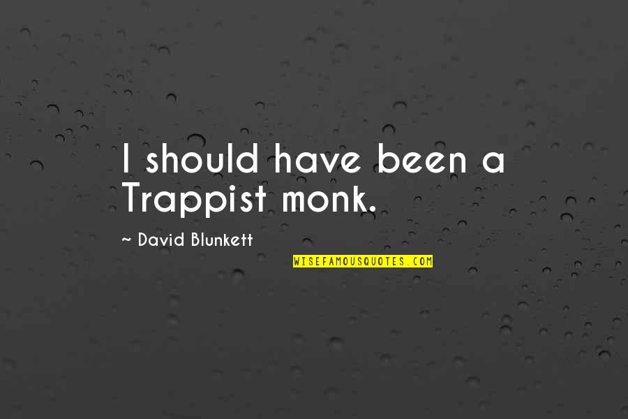 Indochina War Quotes By David Blunkett: I should have been a Trappist monk.