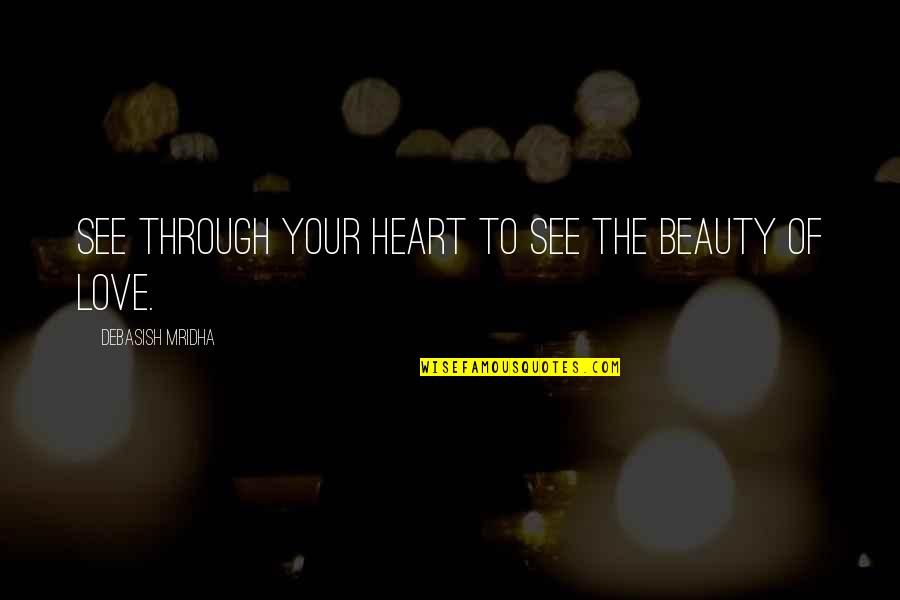 Indochina War Quotes By Debasish Mridha: See through your heart to see the beauty