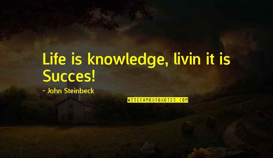 Indochina War Quotes By John Steinbeck: Life is knowledge, livin it is Succes!