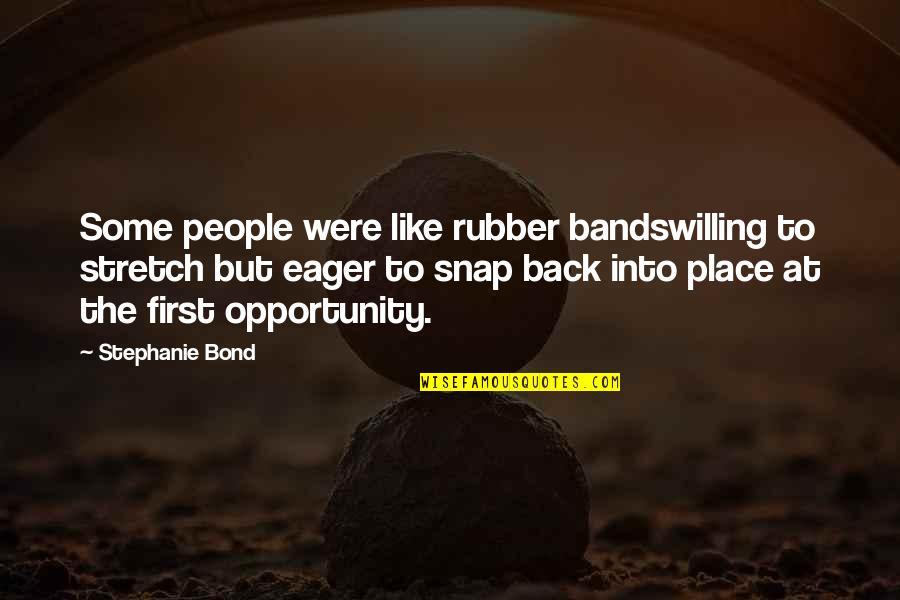 Indochina War Quotes By Stephanie Bond: Some people were like rubber bandswilling to stretch