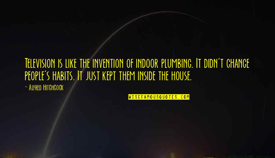 Indoor Plumbing Quotes By Alfred Hitchcock: Television is like the invention of indoor plumbing.