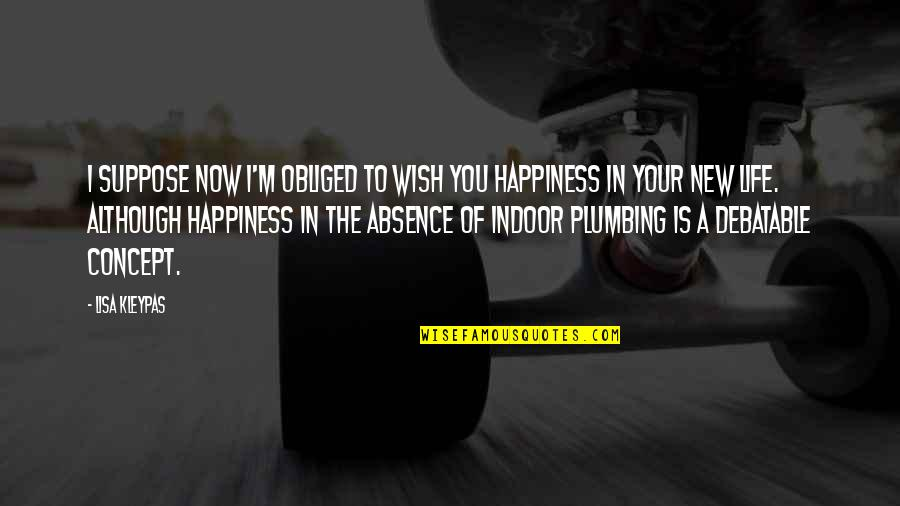 Indoor Plumbing Quotes By Lisa Kleypas: I suppose now I'm obliged to wish you
