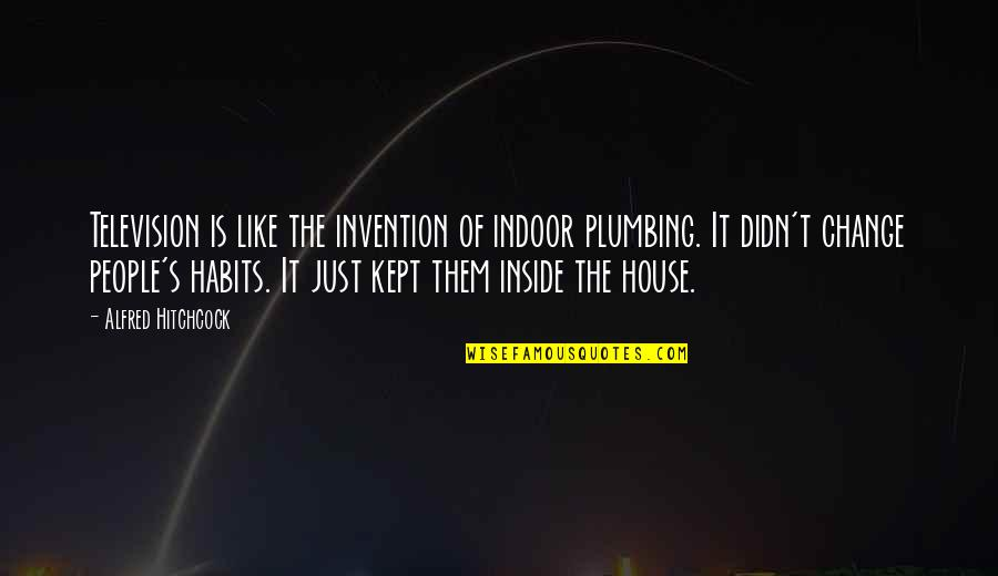 Indoor Quotes By Alfred Hitchcock: Television is like the invention of indoor plumbing.