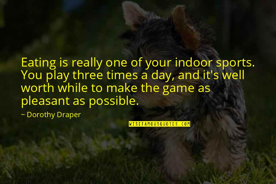 Indoor Quotes By Dorothy Draper: Eating is really one of your indoor sports.