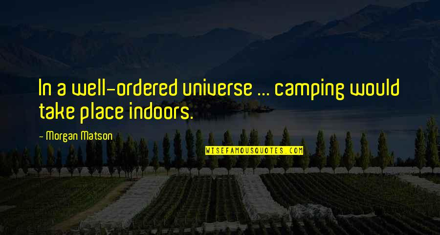 Indoor Quotes By Morgan Matson: In a well-ordered universe ... camping would take