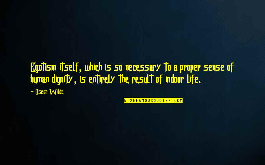 Indoor Quotes By Oscar Wilde: Egotism itself, which is so necessary to a