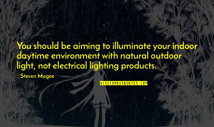 Indoor Quotes By Steven Magee: You should be aiming to illuminate your indoor