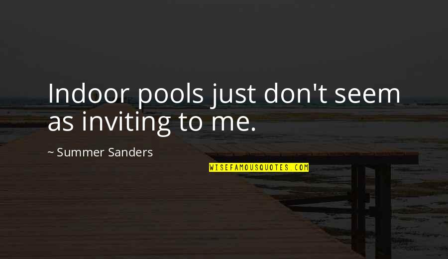 Indoor Quotes By Summer Sanders: Indoor pools just don't seem as inviting to