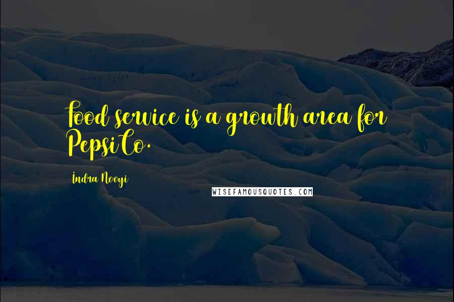 Indra Nooyi quotes: Food service is a growth area for PepsiCo.