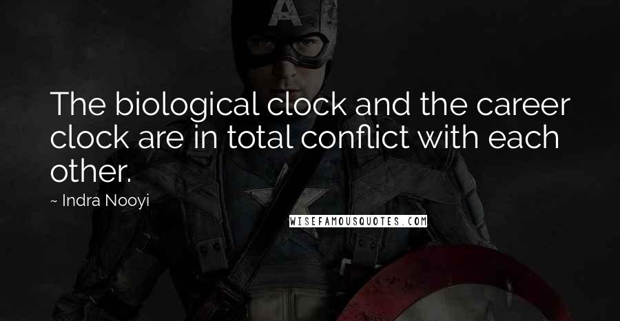 Indra Nooyi quotes: The biological clock and the career clock are in total conflict with each other.