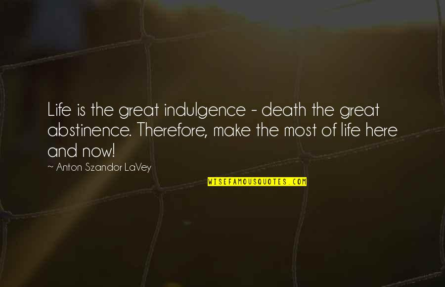 Indulgence In Death Quotes By Anton Szandor LaVey: Life is the great indulgence - death the