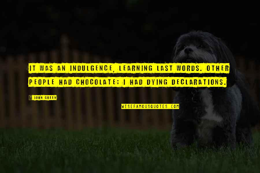 Indulgence In Death Quotes By John Green: It was an indulgence, learning last words. Other