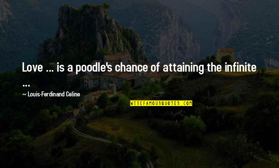 Indulgence In Death Quotes By Louis-Ferdinand Celine: Love ... is a poodle's chance of attaining