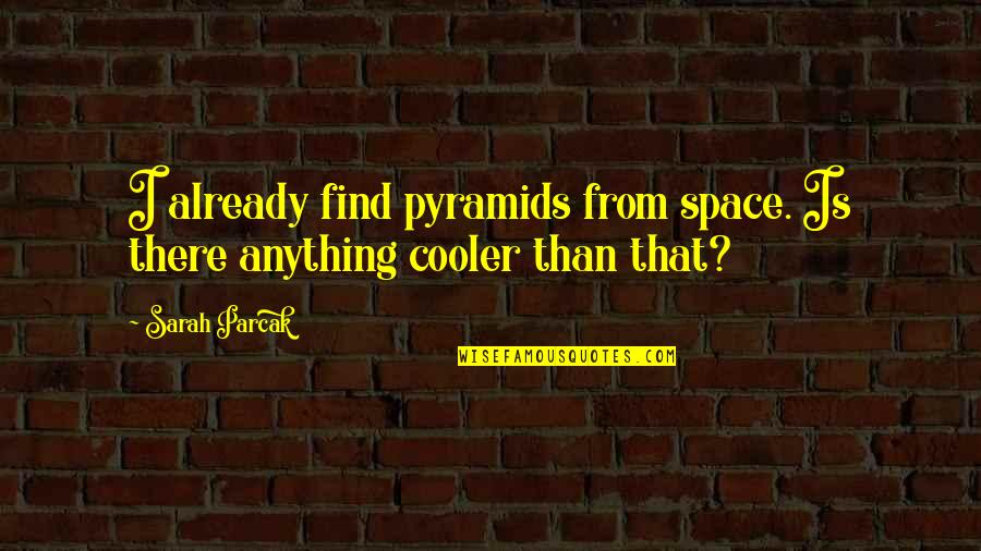 Indulgence In Death Quotes By Sarah Parcak: I already find pyramids from space. Is there
