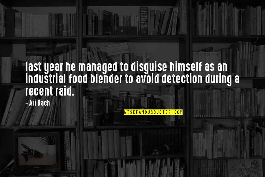 Industrial Food Quotes By Ari Bach: last year he managed to disguise himself as