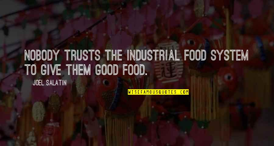 Industrial Food Quotes By Joel Salatin: Nobody trusts the industrial food system to give