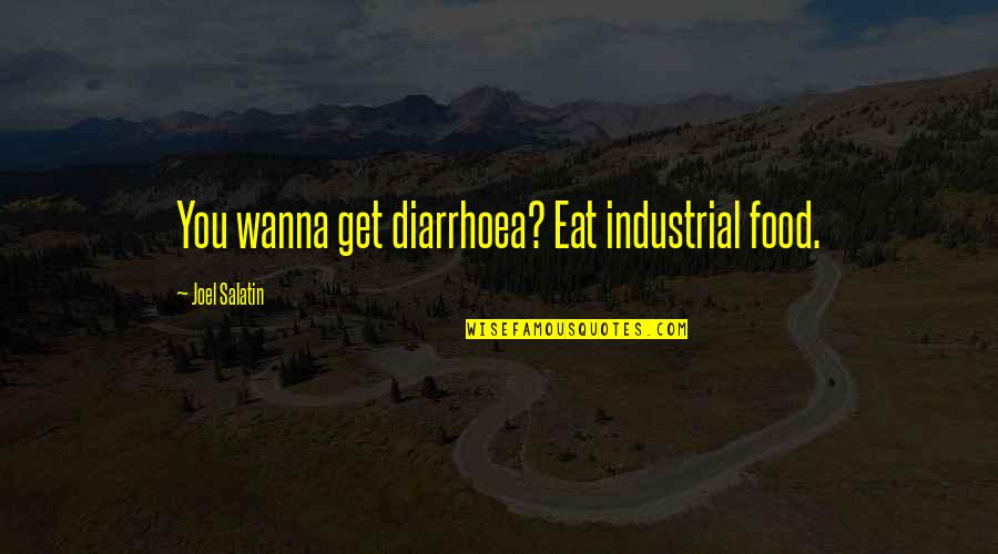 Industrial Food Quotes By Joel Salatin: You wanna get diarrhoea? Eat industrial food.