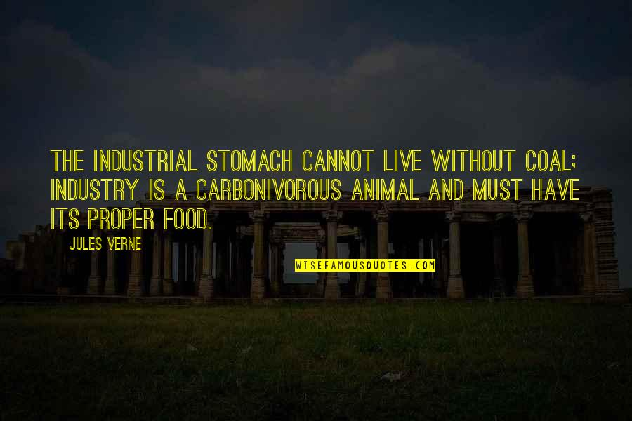 Industrial Food Quotes By Jules Verne: The industrial stomach cannot live without coal; industry