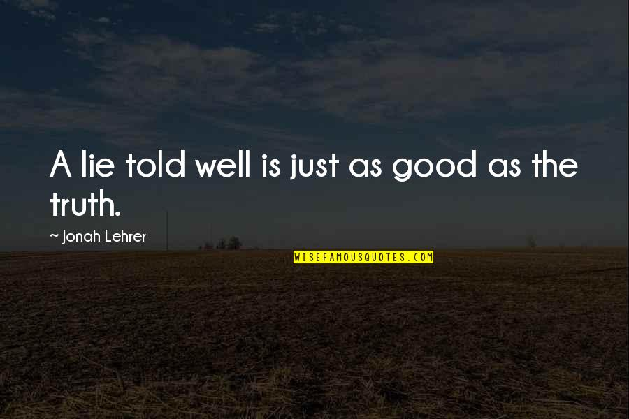 Industrial Visit Quotes By Jonah Lehrer: A lie told well is just as good