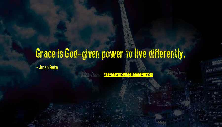 Industrial Visit Quotes By Judah Smith: Grace is God-given power to live differently.
