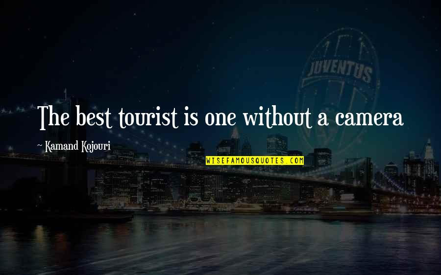 Industrial Visit Quotes By Kamand Kojouri: The best tourist is one without a camera