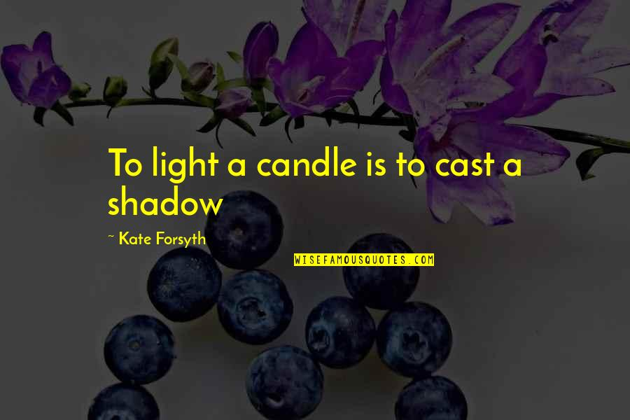 Industrial Visit Quotes By Kate Forsyth: To light a candle is to cast a