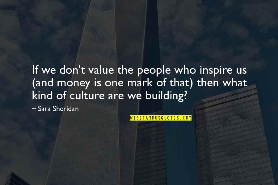 Industrial Visit Quotes By Sara Sheridan: If we don't value the people who inspire