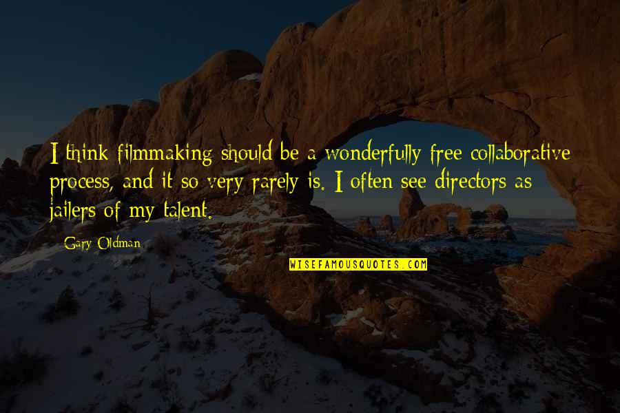Industrialization In America Quotes By Gary Oldman: I think filmmaking should be a wonderfully free
