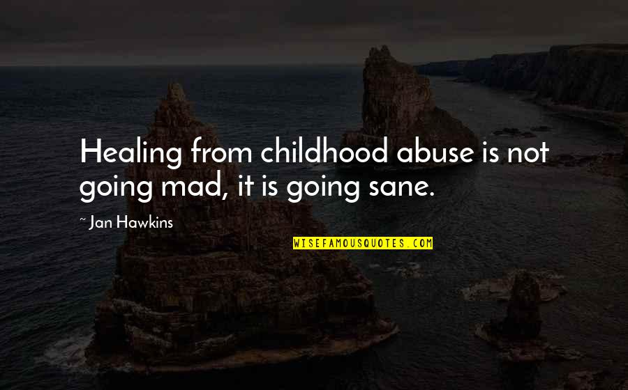 Industrialization In America Quotes By Jan Hawkins: Healing from childhood abuse is not going mad,