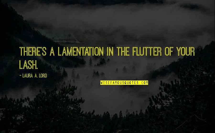 Industrialization In America Quotes By Laura A. Lord: There's a lamentation in the flutter of your
