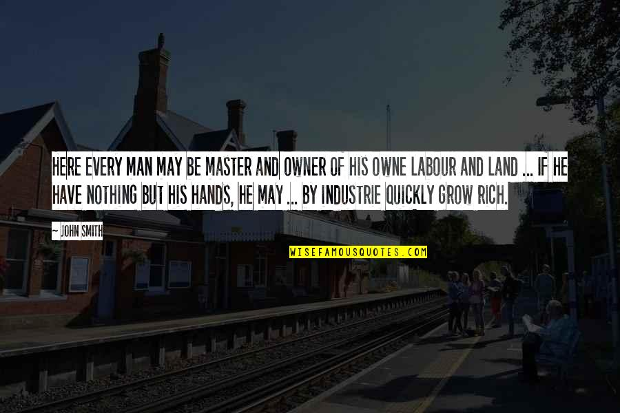 Industrie Quotes By John Smith: Here every man may be master and owner