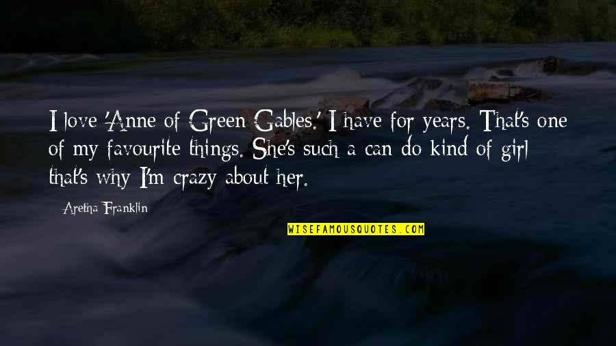 Ineffaceably Quotes By Aretha Franklin: I love 'Anne of Green Gables.' I have