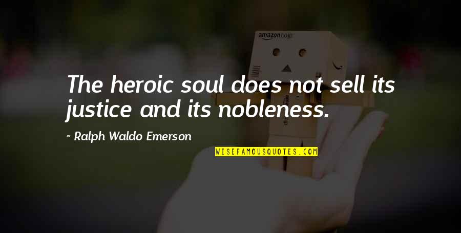 Ineffaceably Quotes By Ralph Waldo Emerson: The heroic soul does not sell its justice