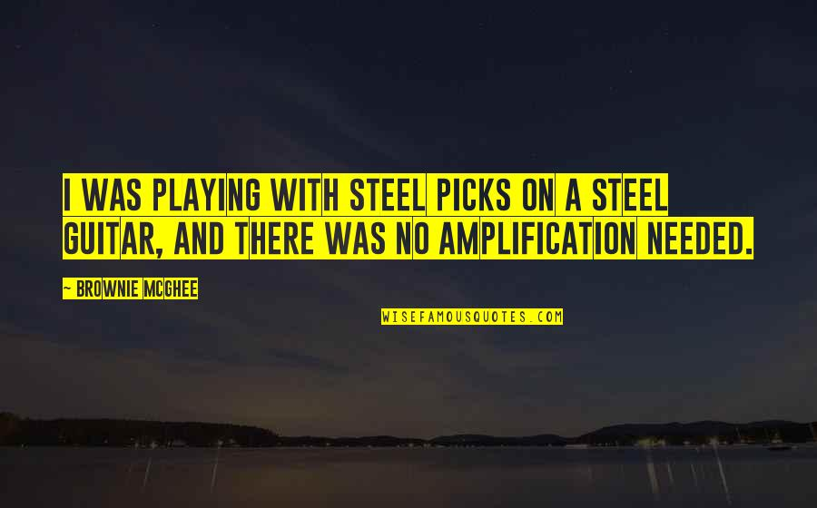 Ineffective Team Quotes By Brownie McGhee: I was playing with steel picks on a