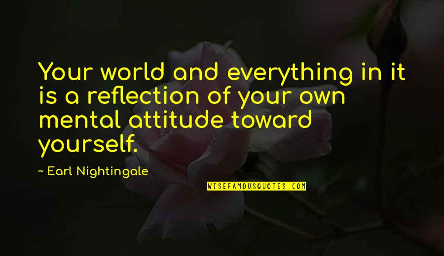 Ineffective Team Quotes By Earl Nightingale: Your world and everything in it is a