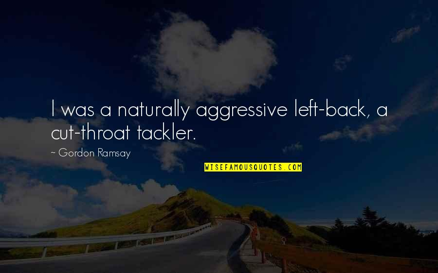Ineffective Team Quotes By Gordon Ramsay: I was a naturally aggressive left-back, a cut-throat