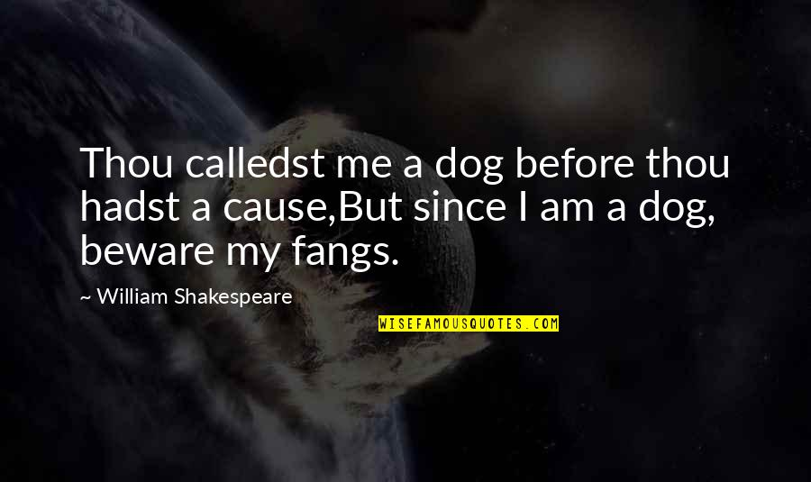 Ineffective Team Quotes By William Shakespeare: Thou calledst me a dog before thou hadst