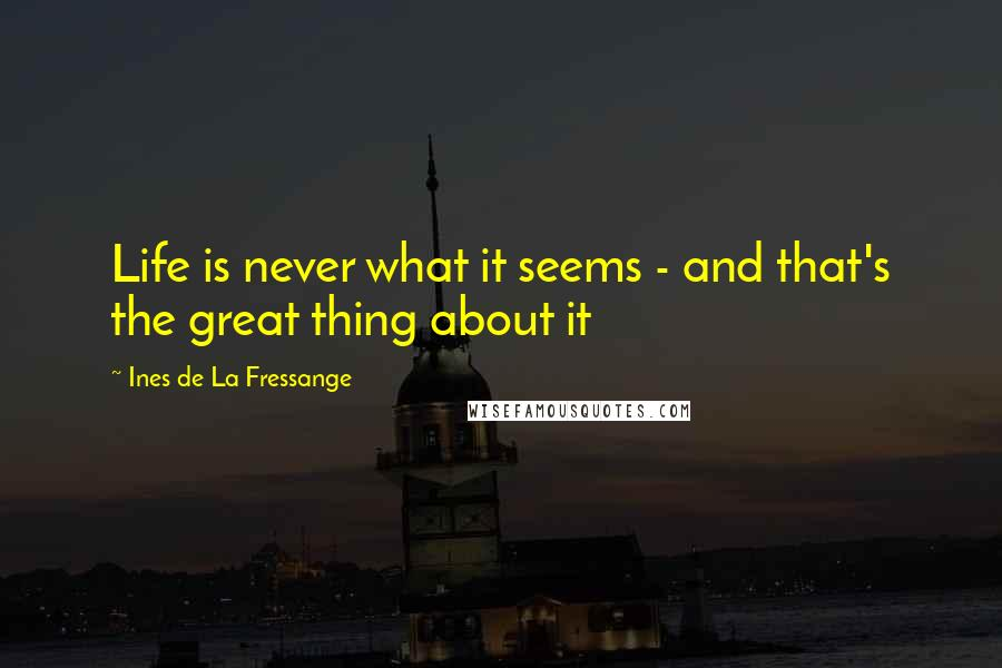 Ines De La Fressange quotes: Life is never what it seems - and that's the great thing about it