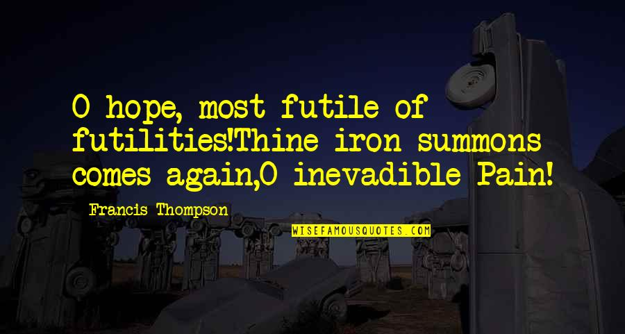 Inevadible Quotes By Francis Thompson: O hope, most futile of futilities!Thine iron summons