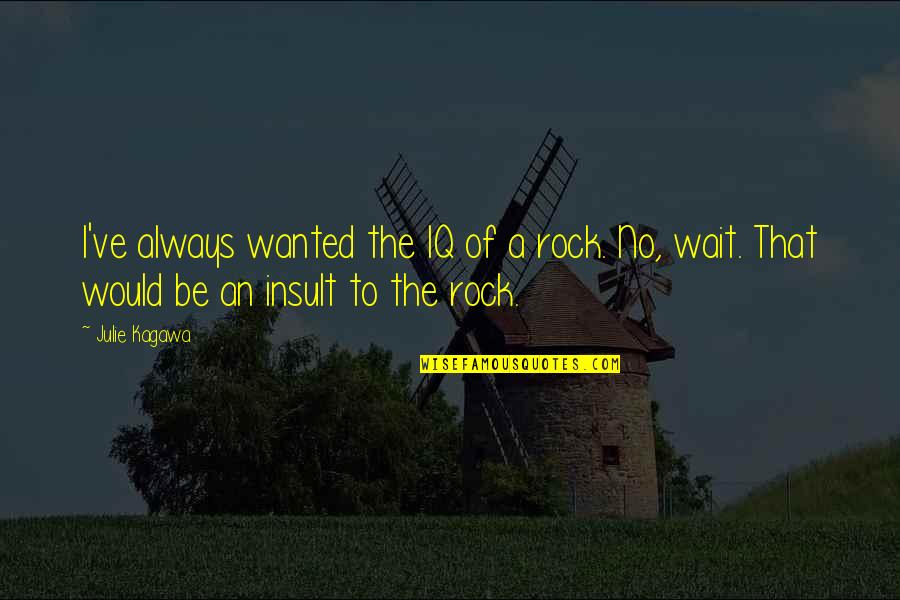 Inevadible Quotes By Julie Kagawa: I've always wanted the IQ of a rock.
