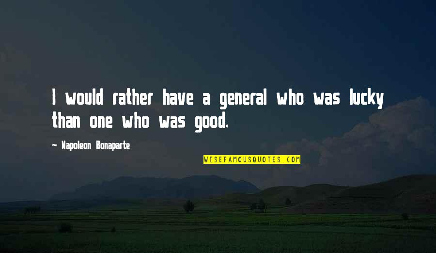 Inevadible Quotes By Napoleon Bonaparte: I would rather have a general who was