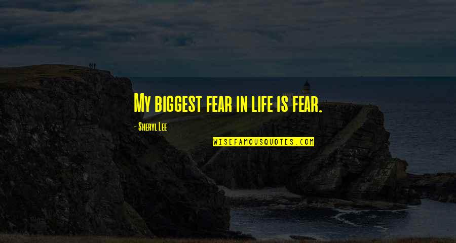 Inevadible Quotes By Sheryl Lee: My biggest fear in life is fear.