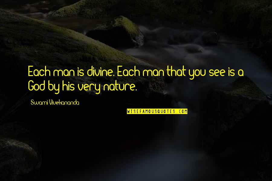 Inevadible Quotes By Swami Vivekananda: Each man is divine. Each man that you