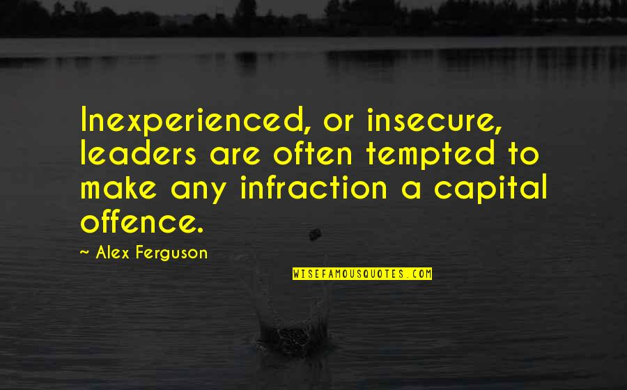 Inexperienced Leaders Quotes By Alex Ferguson: Inexperienced, or insecure, leaders are often tempted to